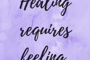 Healing Requires Feeling