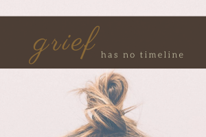 Grief has no timeline.