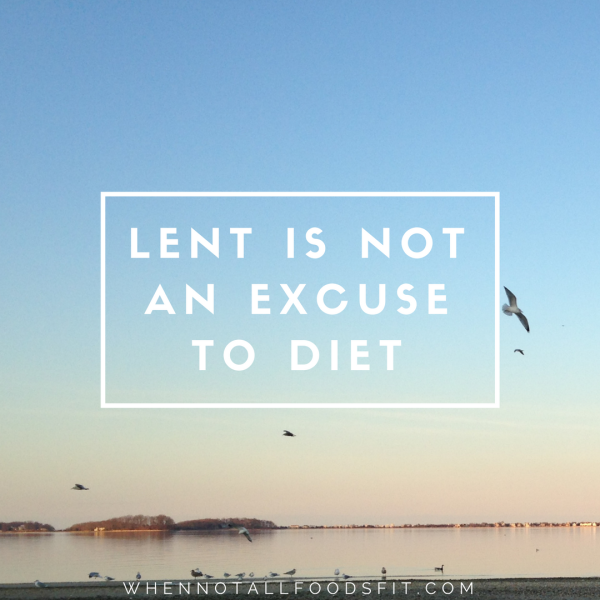 lent-is-not-an-excuse-to-diet