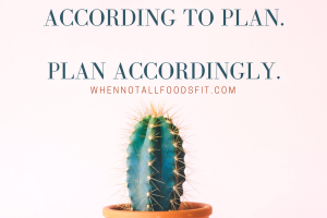 It may not all go according to plan. Plan accordingly