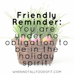 Friendly reminder: You are under no obligation to be in the holiday spirit