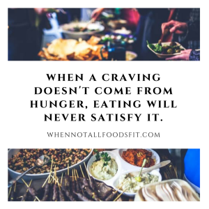 when a craving doesn't come from hunger, eating will never satisfy it.
