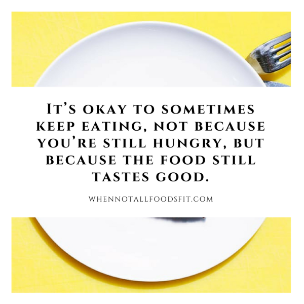 It's okay if sometimes you keep eating not because you're still hungry, but because the food still tastes good.png
