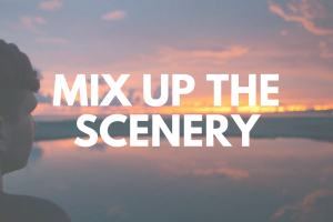 Mix up the scenery