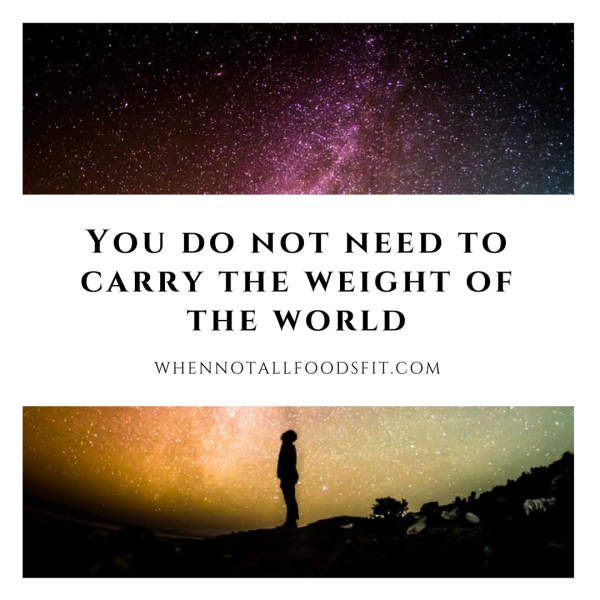 you do not need to carry the weight of the world