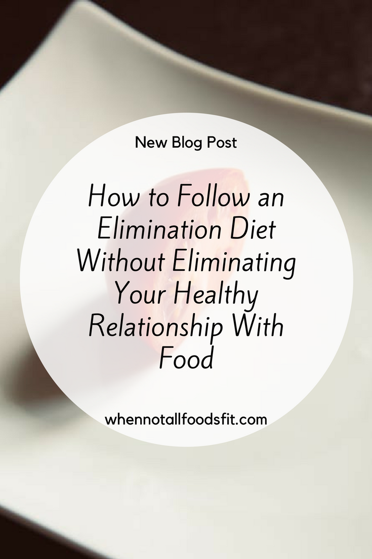 how to follow an elimination diet without eliminating your healthy relationship with food.png