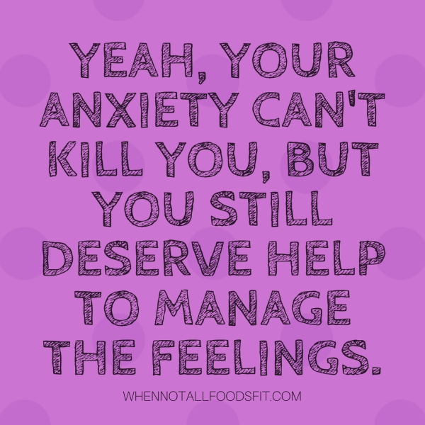 yeah your anxiety cant kill you but you still deserve help to manage the feelings