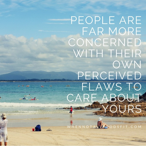 People are far more concerned with their own perceived flaws to care about yours
