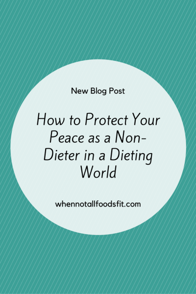 how to protect your peace as a non dieter in a dieting world