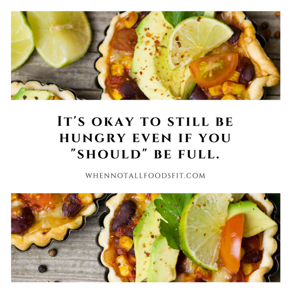 it's okay to still feel hungry even if you should be full