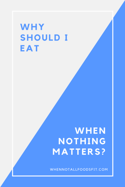 why should I eat when nothing matters