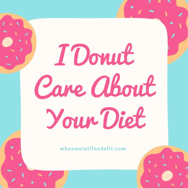 I Donut Care About Your Diet