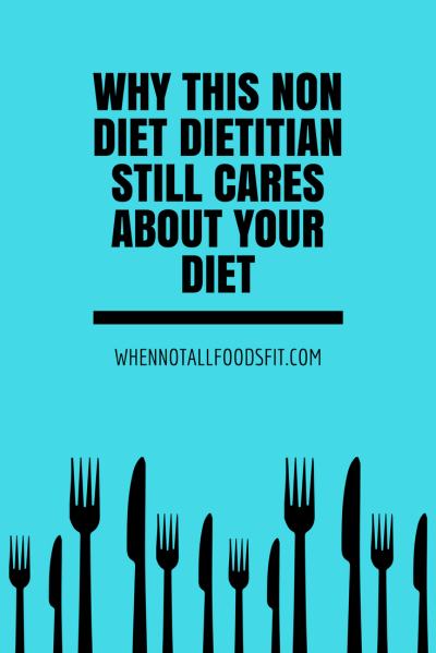 why this non diet dietitian still cares about your diet