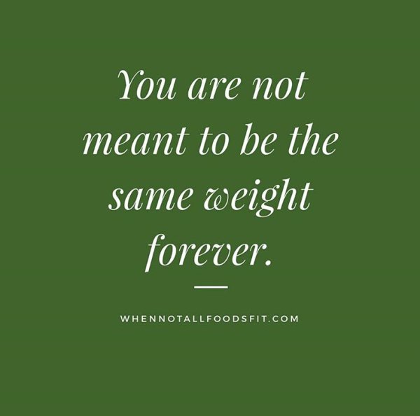 you are not meant to be the same weight forever