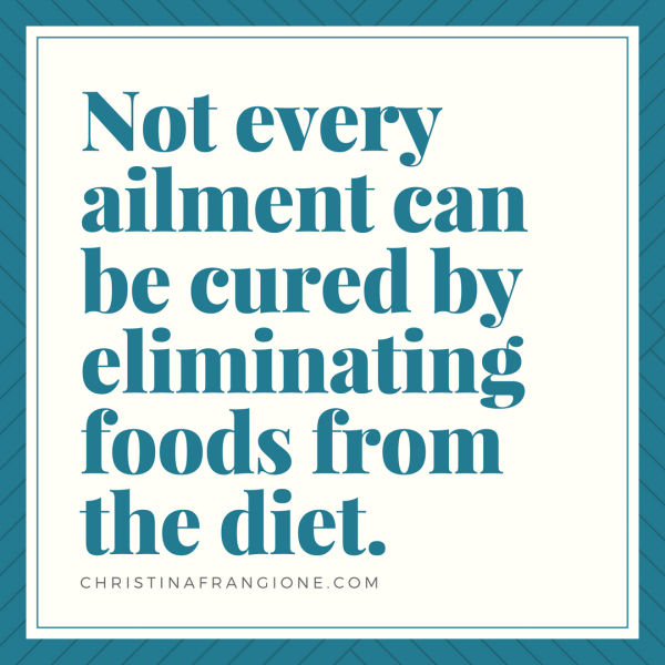 not every ailment can be cured by eliminating foods from the diet