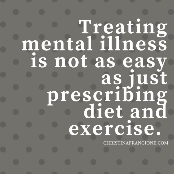 Treating mental illness is not as easy as just prescribing diet and exercise..png