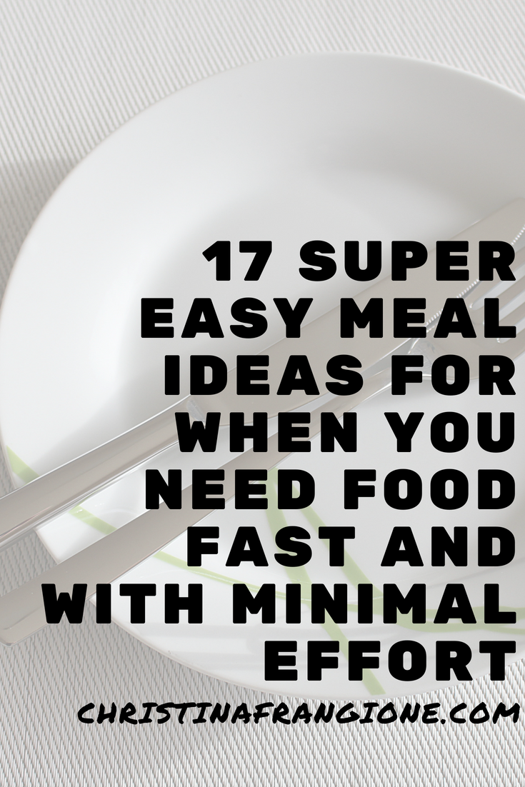 17 Super Easy Meal Ideas for When You Need Food Fast and With Minimal Effort.png