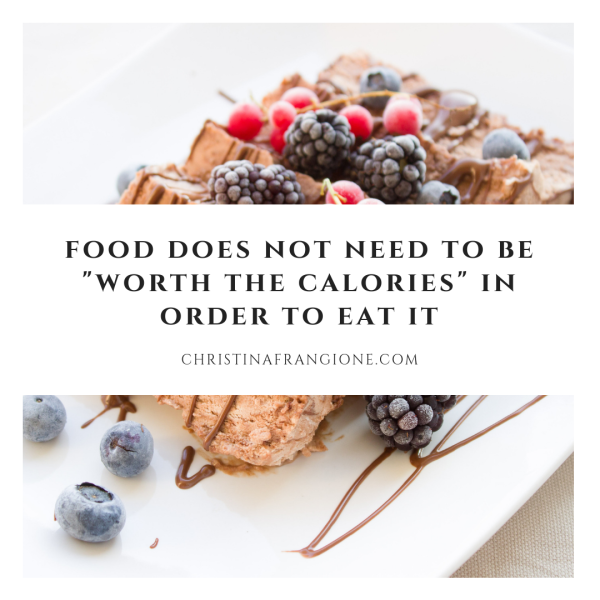 food does not need to be worth the calories in order to eat it