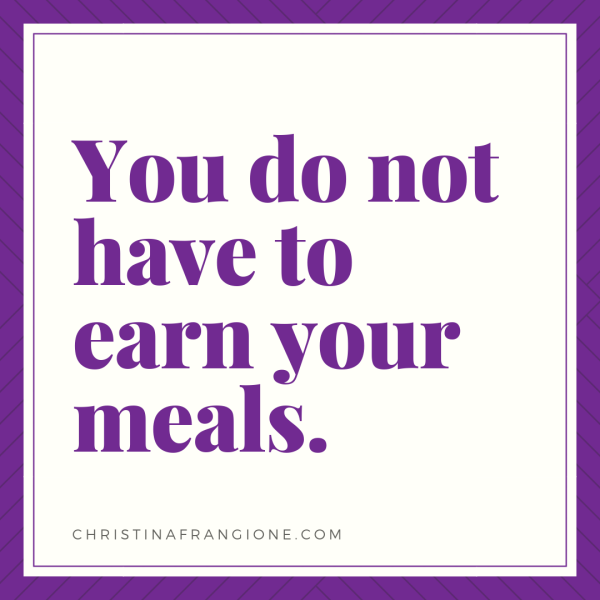 you do not have to earn your meals2