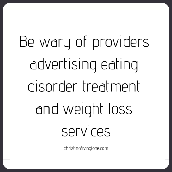Be wary of providers advertising eating disorder treatment and weight loss services