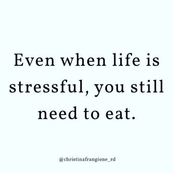 even when life is stressful you still need to eat