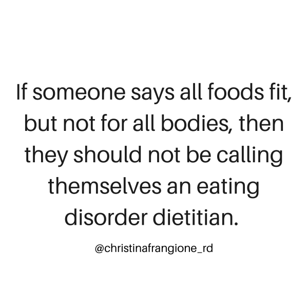If someone says all foods fit, but not for all bodies, then they should not be calling themselves an eating disorder dietitian