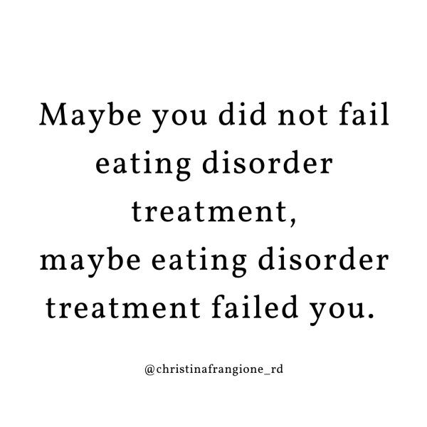 maybe you didnt fail eating disorder treatment